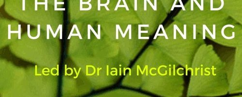 Asymmetry of the Brain and Human Meaning with Dr Iain McGilchrist